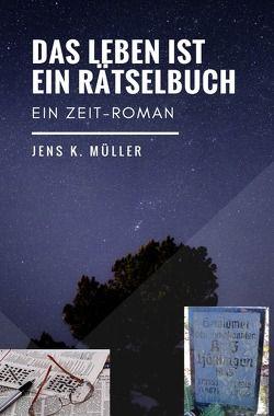 DAS LEBEN IST EIN RÄTSELBUCH von Müller,  Jens K.