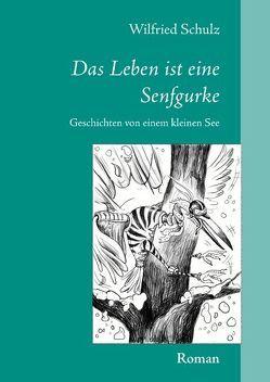 Das Leben ist eine Senfgurke von Schulz,  Wilfried