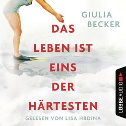 Das Leben ist eins der Härtesten von Becker,  Giulia, Hrdina,  Lisa
