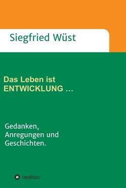 Das Leben ist ENTWICKLUNG … von Wüst,  Siegfried