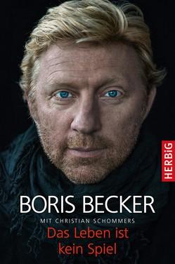 Das Leben ist kein Spiel von Becker,  Boris, Schommers,  Christian