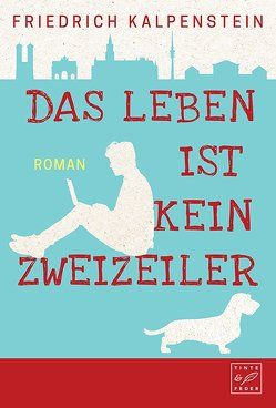 Das Leben ist kein Zweizeiler von Kalpenstein,  Friedrich
