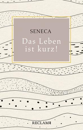 Das Leben ist kurz! von Seneca