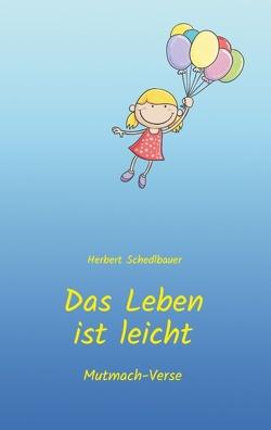 Das Leben ist leicht von Schedlbauer,  Herbert