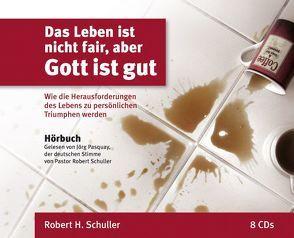 Das Leben ist nicht fair, aber Gott ist gut von Schuller,  Robert Harold