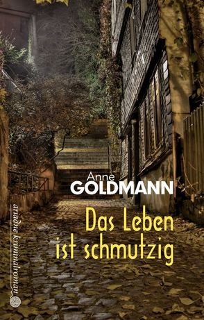 Das Leben ist schmutzig von Goldmann,  Anne