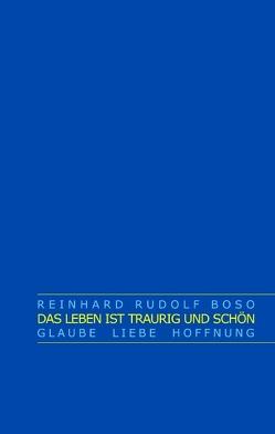Das Leben ist traurig und schön von Boso,  Reinhard Rudolf