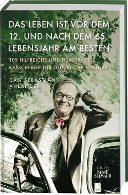 Das Leben ist vor dem 12. und nach dem 65. Lebensjahr am besten von Ahlander,  Dag Sebastian