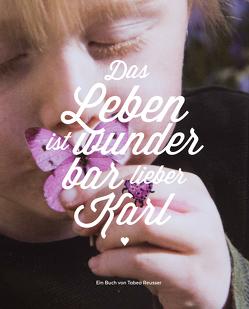 Das Leben ist wunderbar lieber Karl von Reusser,  Tabea