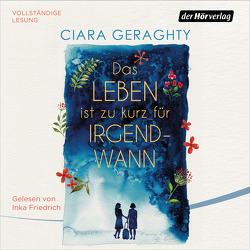 Das Leben ist zu kurz für irgendwann von Friedrich,  Inka, Geraghty,  Ciara, Schmidt,  Sibylle