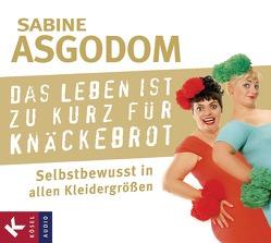 Das Leben ist zu kurz für Knäckebrot von Asgodom,  Sabine, Franz,  Claudia, Petri,  Nina