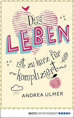 Das Leben ist zu kurz für kompliziert von Ulmer,  Andrea