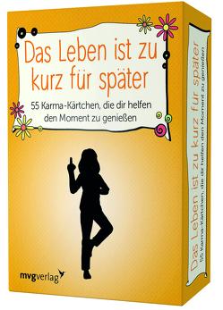 Das Leben ist zu kurz für später – 55 Karma-Kärtchen, die dir helfen, den Moment zu genießen von Reinwarth,  Alexandra