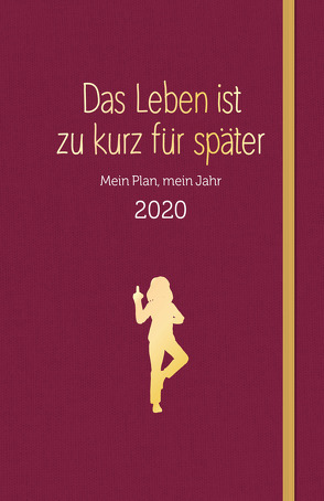 Das Leben ist zu kurz für später – Planer 2020 von Reinwarth,  Alexandra