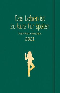 Das Leben ist zu kurz für später: Planer 2021 von Reinwarth,  Alexandra