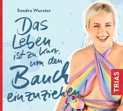 Das Leben ist zu kurz, um den Bauch einzuziehen von Wurster,  Sandra