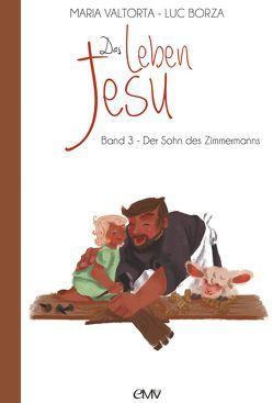 Das Leben Jesu – Band 3 : Der Sohn des Zimmermanns von Borza,  Luc, Ivan,  Agnès, Knollmeyer,  Cornelia M. (Sr.), Vatorta,  Maria