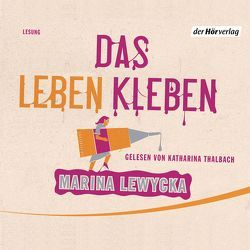 Das Leben kleben von Lewycka,  Marina, Thalbach,  Katharina, Zeitz Ventura,  Sophie