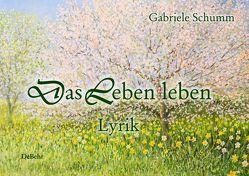 Das Leben leben – Lyrik von Schumm,  Gabriele