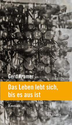Das Leben lebt sich, bis es aus ist von Kramer,  Gerd