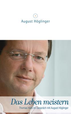 Das Leben meistern von Hartl,  Dr. Thomas, Höglinger,  Dr. August