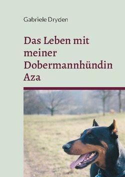 Das Leben mit meiner Dobermannhündin Aza von Dryden,  Gabriele