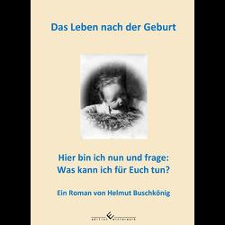 Das Leben nach der Geburt von Buschkönig,  Helmut