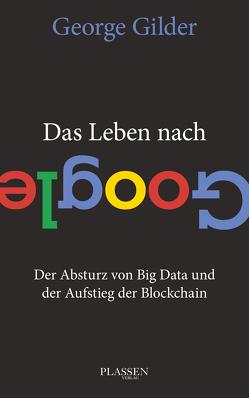 Das Leben nach Google von Gilder,  George, Mania,  Hubert