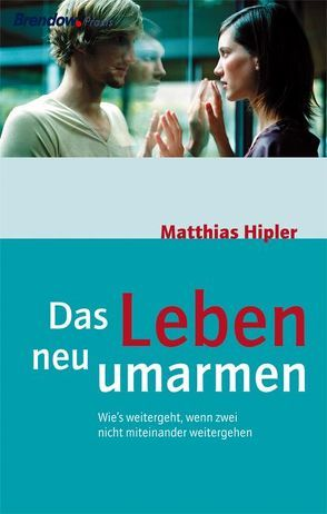Das Leben neu umarmen von Hipler,  Matthias