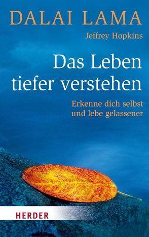 Das Leben tiefer verstehen von Dalai Lama, Hopkins,  Jeffrey, Tröndle,  Johannes