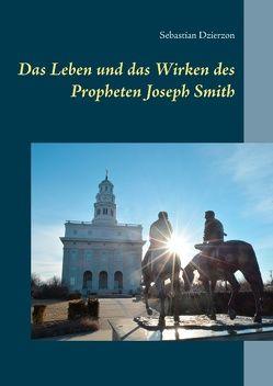 Das Leben und das Wirken des Propheten Joseph Smith von Dzierzon,  Sebastian