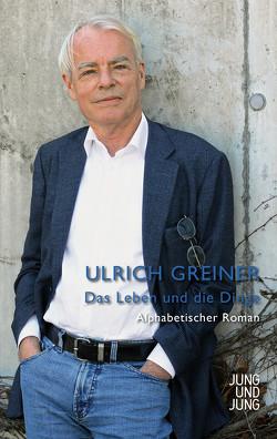 Das Leben und die Dinge von Greiner,  Ulrich