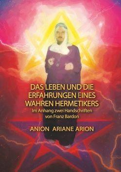 Das Leben und die Erfahrungen eines wahren Hermetikers von Anion, Ariane, Arion