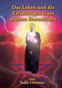 Das Leben und die Erfahrungen eines wahren Hermetikers von Orienta,  Seila