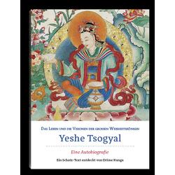 Das Leben und die Visionen der großen Weisheitskönigin Yeshe Tsogyal von Kunga,  Drime