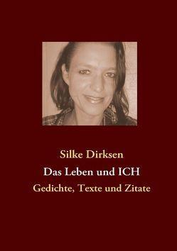 Das Leben und ICH von Dirksen,  Silke
