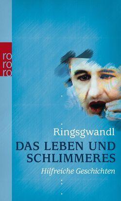 Das Leben und Schlimmeres von Ringsgwandl,  Georg