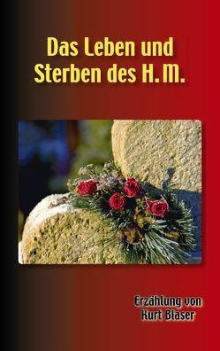Das Leben und Sterben des H. M. von Blaser,  Kurt