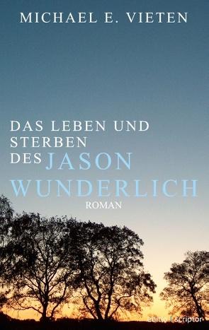 Das Leben und Sterben des Jason Wunderlich von Vieten,  Michael E.