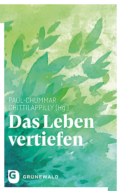 Das Leben vertiefen von Chittilappilly,  Paul-Chummar