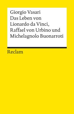 Das Leben von Leonardo da Vinci, Michelangelo Buonarroti und Raffael von Urbino von Foerster,  Ernst, Kanz,  Roland, Schorn,  Ludwig, Vasari,  Giorgio