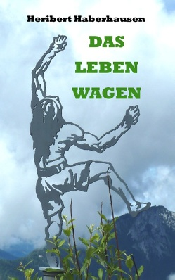 Das Leben wagen von Haberhausen,  Heribert