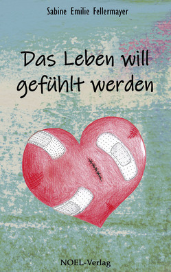 Das Leben will gefühlt werden von Fellermayer,  Sabine Emilie