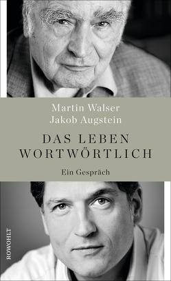 Das Leben wortwörtlich von Augstein,  Jakob, Walser,  Martin