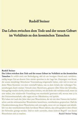 Das Leben zwischen dem Tode und der neuen Geburt im Verhältnis zu den kosmischen Tatsachen von Steiner,  Rudolf