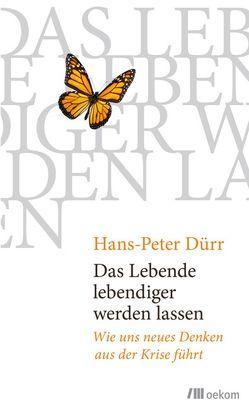Das Lebende lebendiger werden lassen von Duerr,  Hans Peter