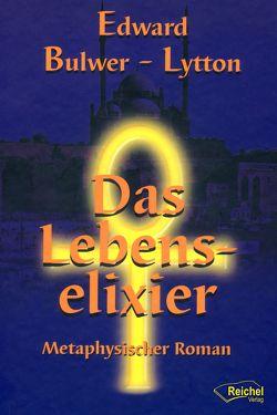 Das Lebenselixier von Bulwer-Lytton,  Edward, Wollsperger,  Bernd