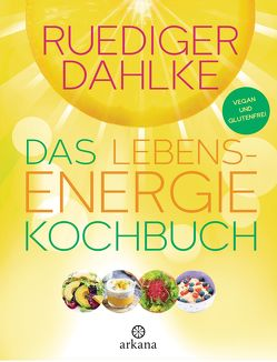 Das Lebensenergie-Kochbuch von Dahlke,  Ruediger