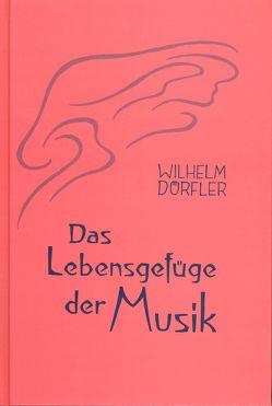 Das Lebensgefüge der Musik. Eine Gesamtheitserkenntnis ihre Wirkungskräfte von Dörfler,  Wilhelm