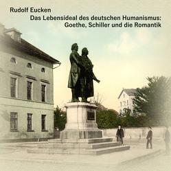Das Lebensideal des deutschen Humanismus von Eucken,  Rudolf, Kohfeldt,  Christian, Kommant,  Michael